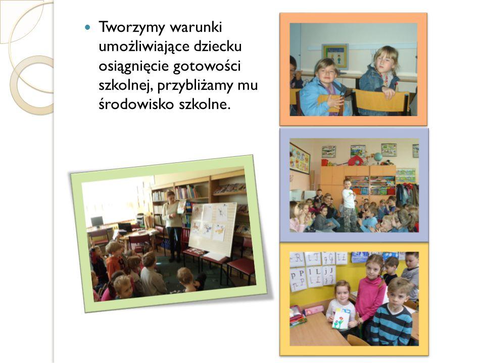 Tworzymy warunki umożliwiające dziecku osiągnięcie gotowości szkolnej, przybliżamy mu środowisko szkolne.