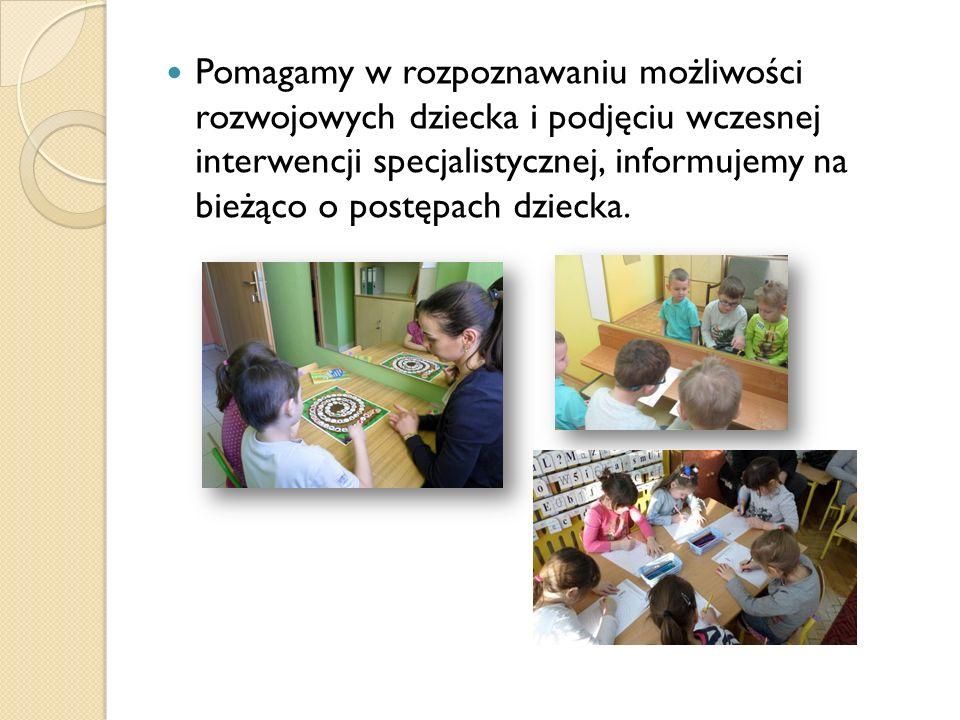Pomagamy w rozpoznawaniu możliwości rozwojowych dziecka i podjęciu wczesnej interwencji specjalistycznej, informujemy na bieżąco o postępach dziecka.