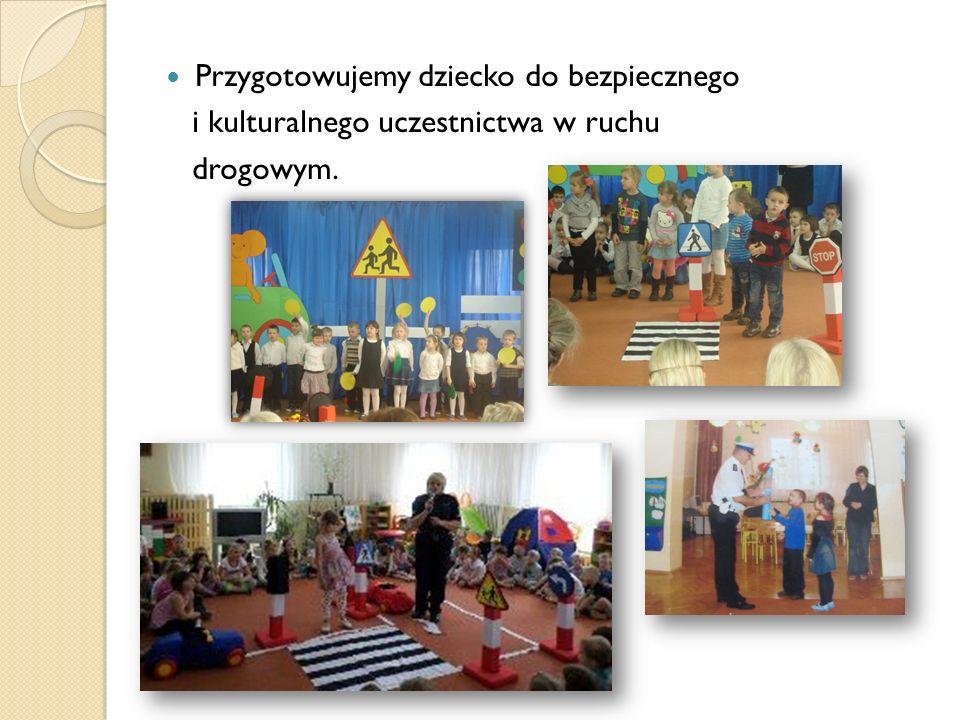 Przygotowujemy dziecko do bezpiecznego i kulturalnego uczestnictwa w ruchu drogowym.
