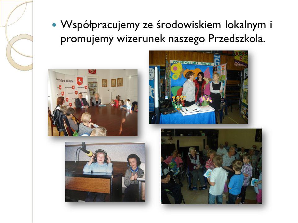 Współpracujemy ze środowiskiem lokalnym i promujemy wizerunek naszego Przedszkola.
