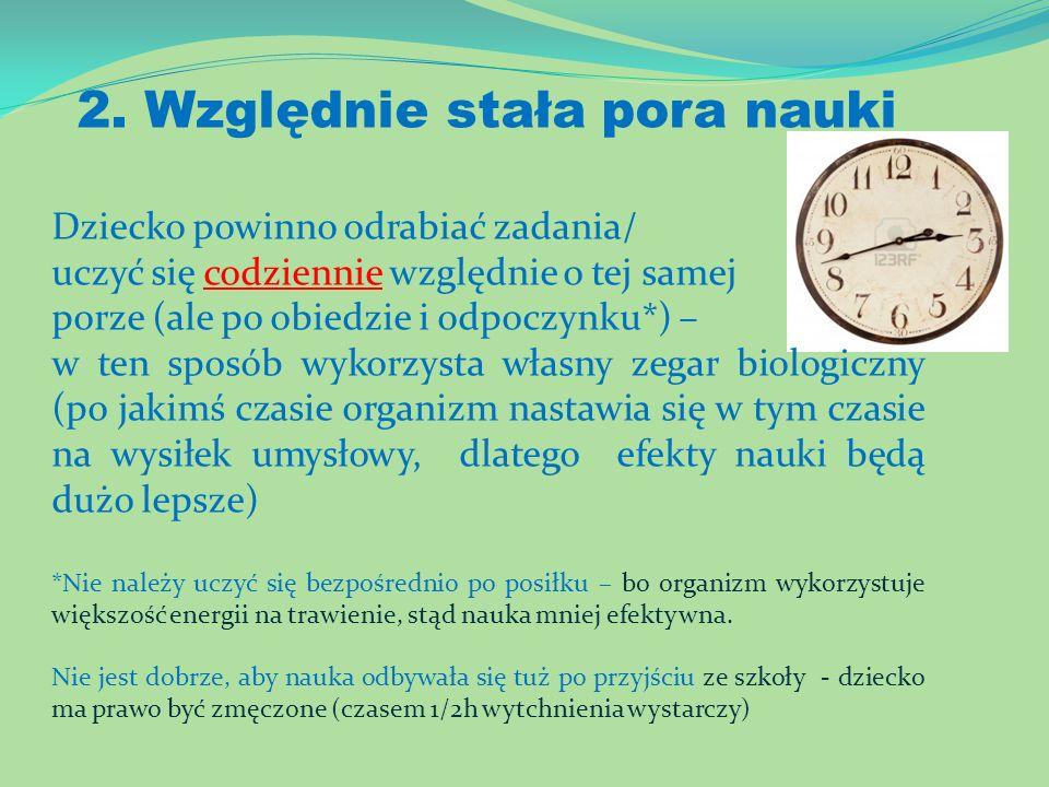 2. Względnie stała pora nauki Dziecko powinno odrabiać zadania/ uczyć się codziennie względnie o tej samej porze (ale po obiedzie i odpoczynku*) – w t