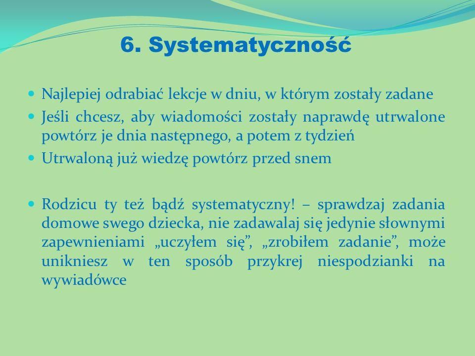 6. Systematyczność Najlepiej odrabiać lekcje w dniu, w którym zostały zadane Jeśli chcesz, aby wiadomości zostały naprawdę utrwalone powtórz je dnia n