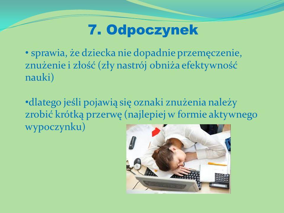 7. Odpoczynek sprawia, że dziecka nie dopadnie przemęczenie, znużenie i złość (zły nastrój obniża efektywność nauki) dlatego jeśli pojawią się oznaki