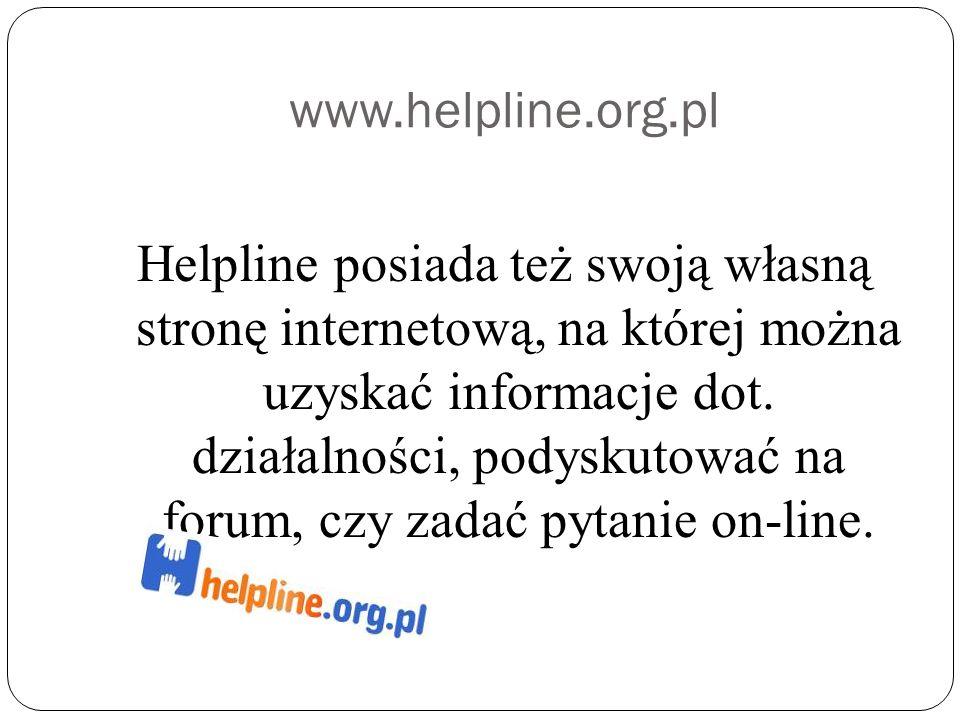 www.helpline.org.pl Helpline posiada też swoją własną stronę internetową, na której można uzyskać informacje dot.