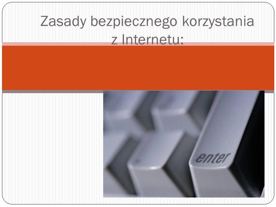 Zasady bezpiecznego korzystania z Internetu: