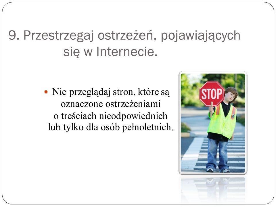 9.Przestrzegaj ostrzeżeń, pojawiających się w Internecie.