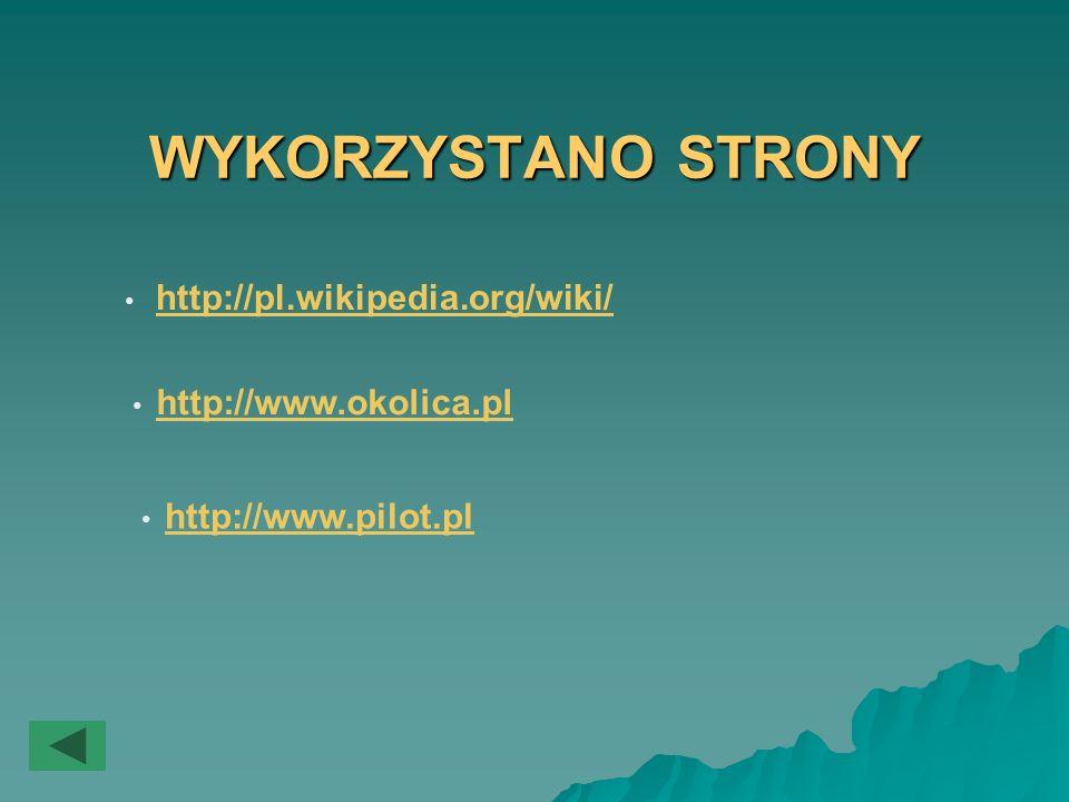 http://www.okolica.pl http://www.pilot.pl http://pl.wikipedia.org/wiki/ WYKORZYSTANO STRONY