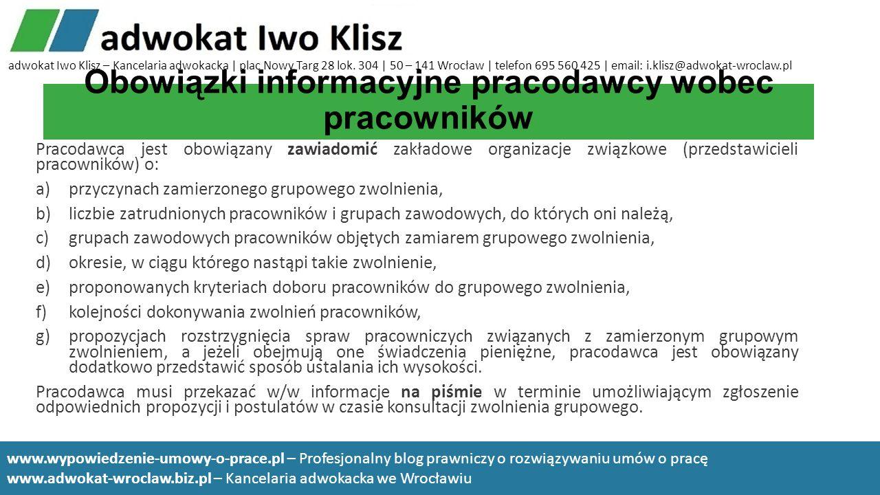 Obowiązki informacyjne pracodawcy wobec pracowników Pracodawca jest obowiązany zawiadomić zakładowe organizacje związkowe (przedstawicieli pracowników