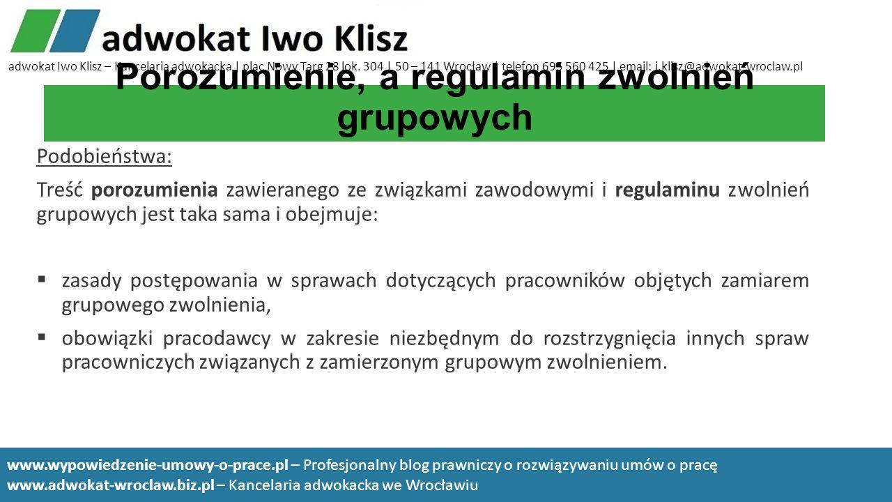 Porozumienie, a regulamin zwolnień grupowych Podobieństwa: Treść porozumienia zawieranego ze związkami zawodowymi i regulaminu zwolnień grupowych jest