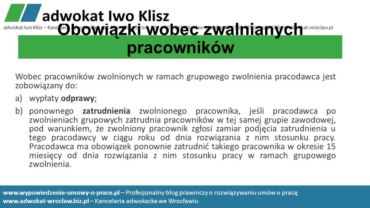 Obowiązki wobec zwalnianych pracowników Wobec pracowników zwolnionych w ramach grupowego zwolnienia pracodawca jest zobowiązany do: a)wypłaty odprawy;
