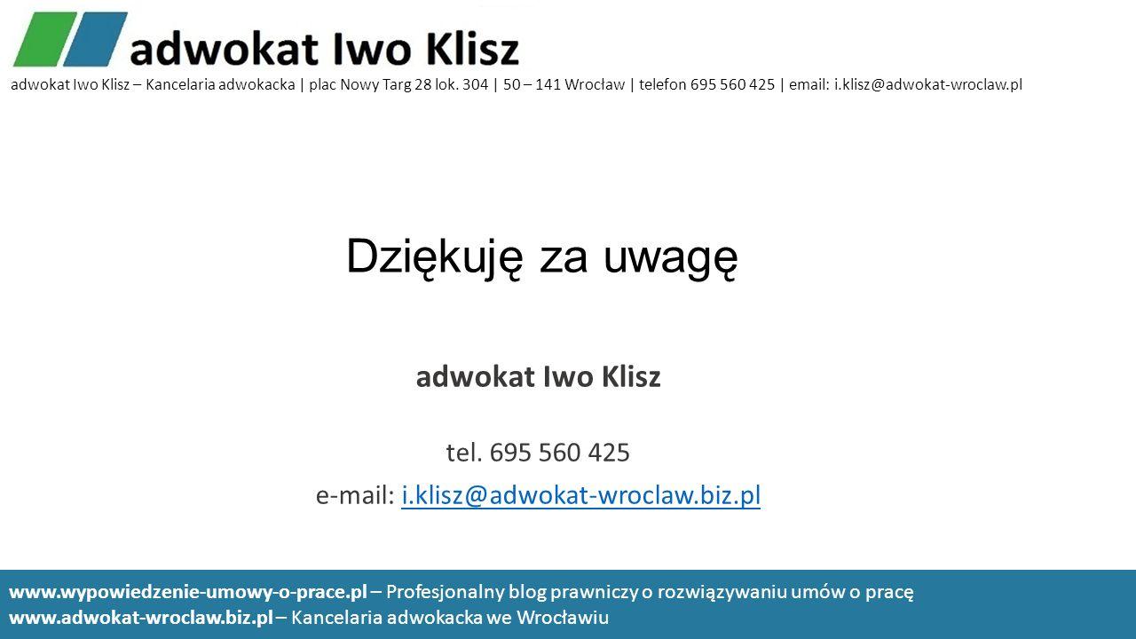 Dziękuję za uwagę adwokat Iwo Klisz tel. 695 560 425 e-mail: i.klisz@adwokat-wroclaw.biz.pli.klisz@adwokat-wroclaw.biz.pl adwokat Iwo Klisz – Kancelar