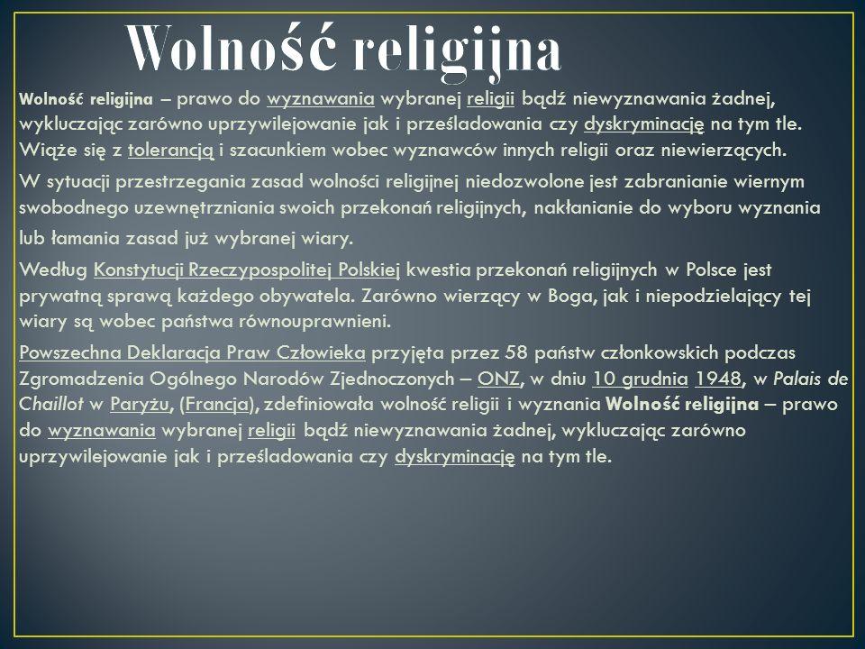 Wolność religijna – prawo do wyznawania wybranej religii bądź niewyznawania żadnej, wykluczając zarówno uprzywilejowanie jak i prześladowania czy dysk