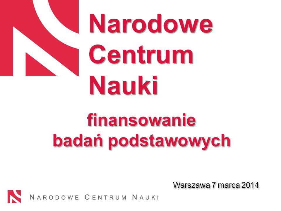 finansowanie badań podstawowych Warszawa 7 marca 2014 finansowanie badań podstawowych Warszawa 7 marca 2014 Narodowe Centrum Nauki