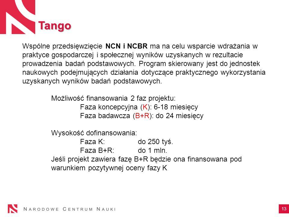 Tango 13 Wspólne przedsięwzięcie NCN i NCBR ma na celu wsparcie wdrażania w praktyce gospodarczej i społecznej wyników uzyskanych w rezultacie prowadz