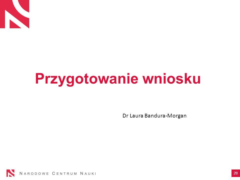 Przygotowanie wniosku 28 Dr Laura Bandura-Morgan