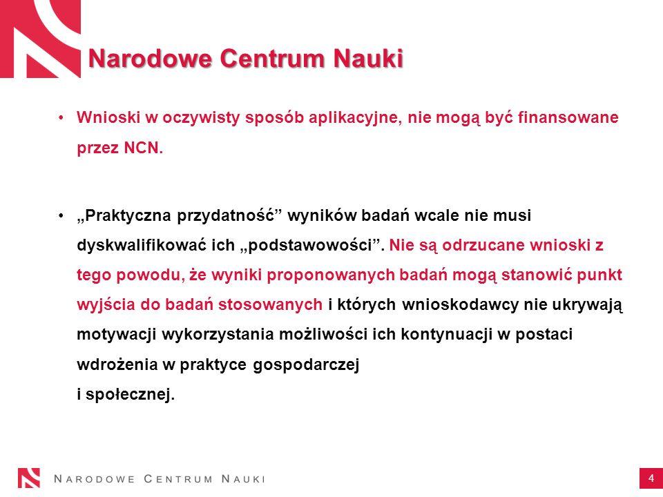 4 Wnioski w oczywisty sposób aplikacyjne, nie mogą być finansowane przez NCN. Praktyczna przydatność wyników badań wcale nie musi dyskwalifikować ich