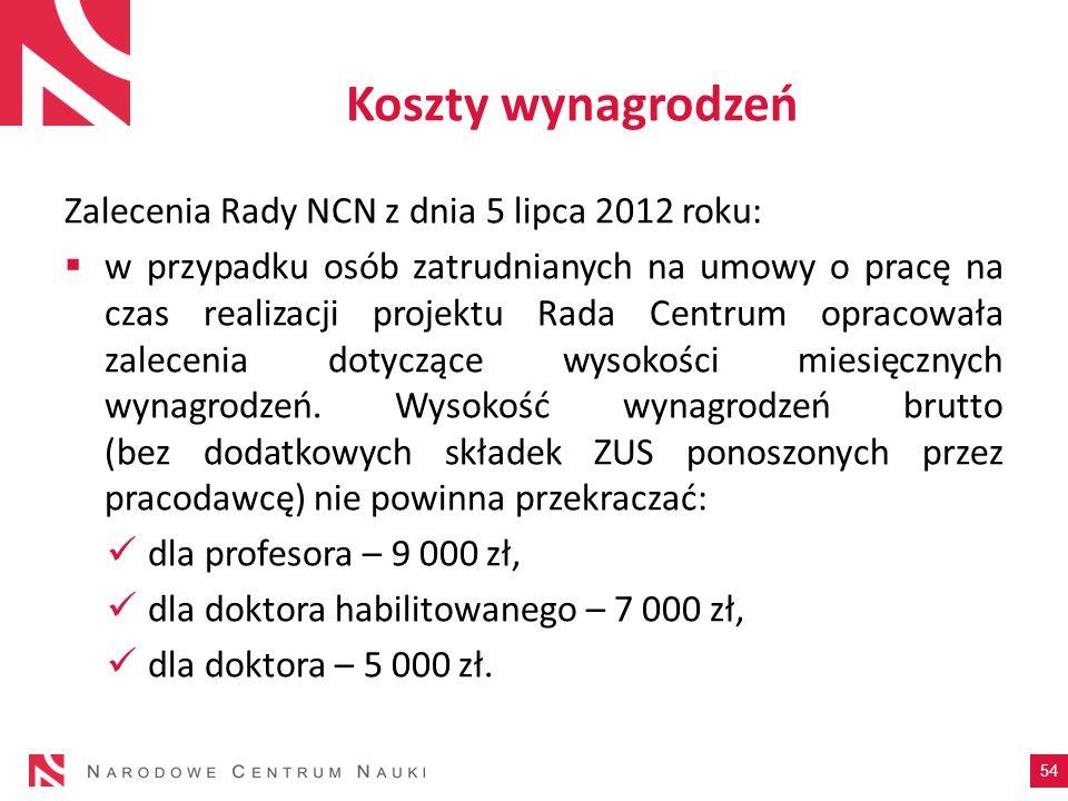 Koszty wynagrodzeń Zalecenia Rady NCN z dnia 5 lipca 2012 roku: w przypadku osób zatrudnianych na umowy o pracę na czas realizacji projektu Rada Centr