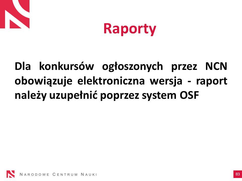 Raporty Dla konkursów ogłoszonych przez NCN obowiązuje elektroniczna wersja - raport należy uzupełnić poprzez system OSF 83