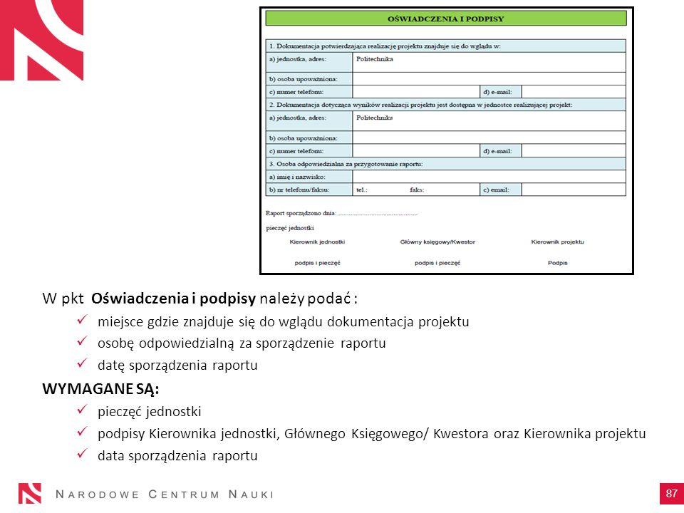 W pkt Oświadczenia i podpisy należy podać : miejsce gdzie znajduje się do wglądu dokumentacja projektu osobę odpowiedzialną za sporządzenie raportu da