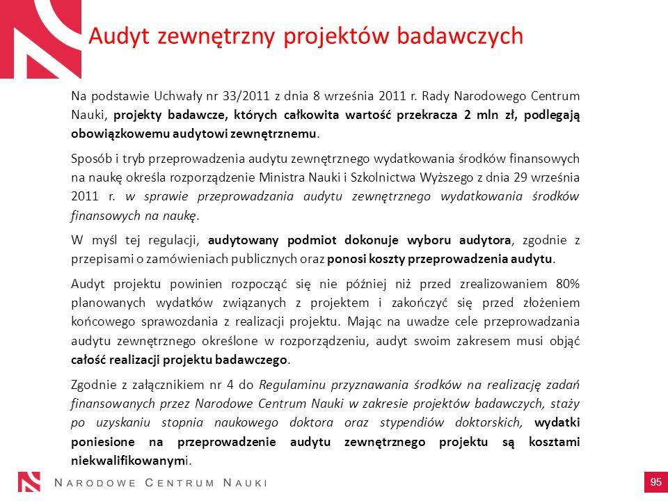 Audyt zewnętrzny projektów badawczych 95 Na podstawie Uchwały nr 33/2011 z dnia 8 września 2011 r. Rady Narodowego Centrum Nauki, projekty badawcze, k