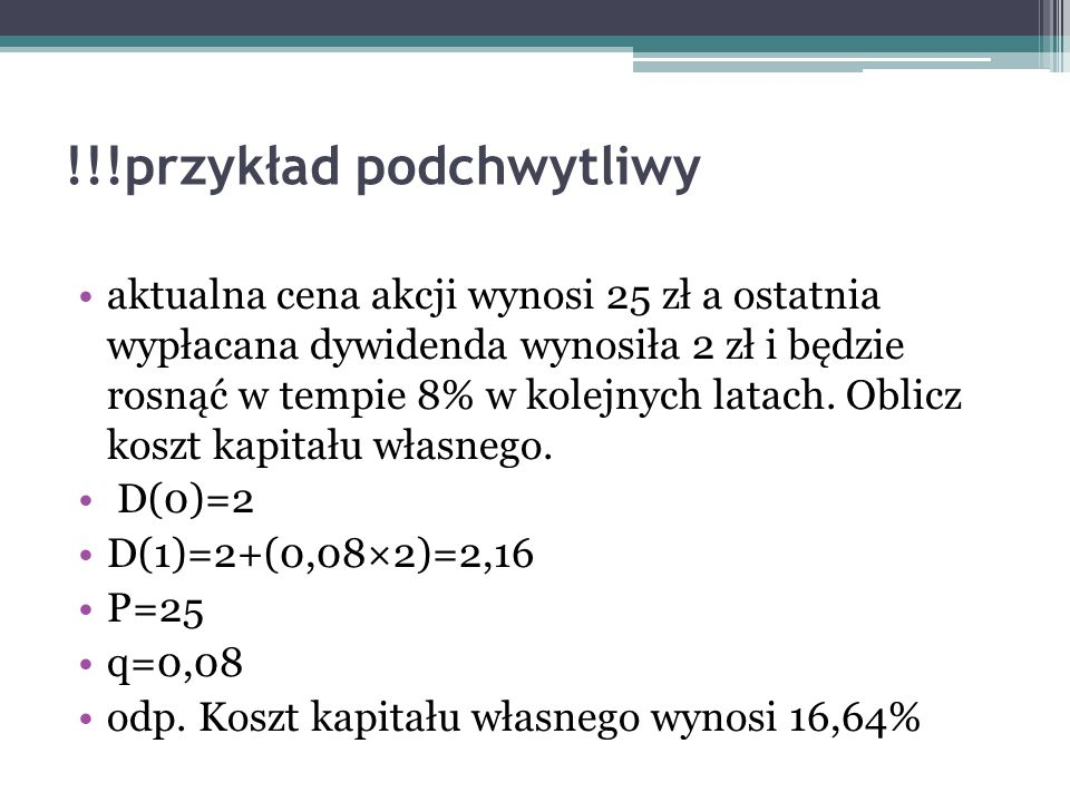 !!!przykład podchwytliwy aktualna cena akcji wynosi 25 zł a ostatnia wypłacana dywidenda wynosiła 2 zł i będzie rosnąć w tempie 8% w kolejnych latach.