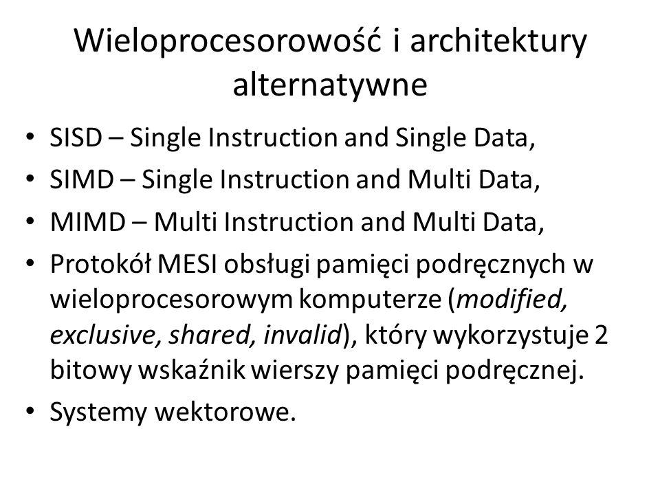 Wieloprocesorowość i architektury alternatywne SISD – Single Instruction and Single Data, SIMD – Single Instruction and Multi Data, MIMD – Multi Instr
