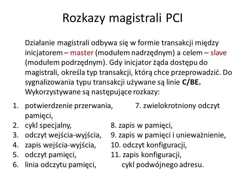 Rozkazy magistrali PCI Działanie magistrali odbywa się w formie transakcji między inicjatorem – master (modułem nadrzędnym) a celem – slave (modułem p