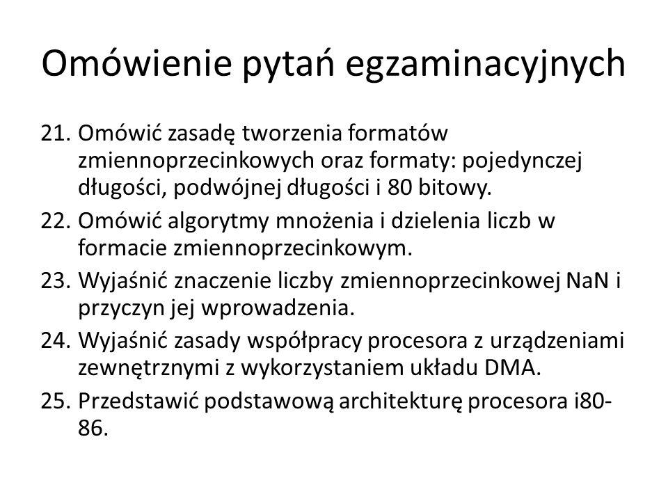 Omówienie pytań egzaminacyjnych 21.Omówić zasadę tworzenia formatów zmiennoprzecinkowych oraz formaty: pojedynczej długości, podwójnej długości i 80 b