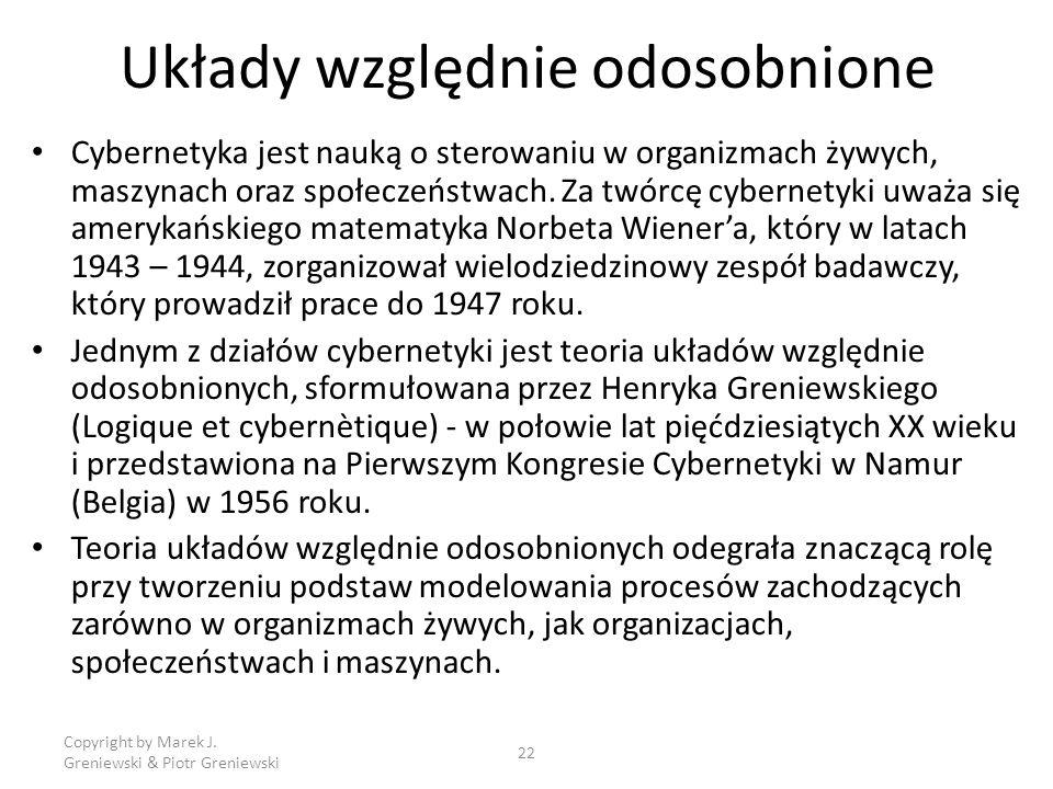 Copyright by Marek J. Greniewski & Piotr Greniewski 22 Układy względnie odosobnione Cybernetyka jest nauką o sterowaniu w organizmach żywych, maszynac