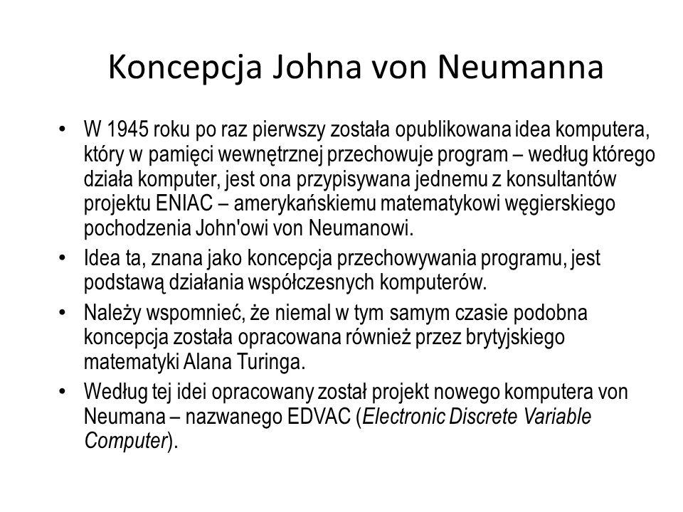 Koncepcja Johna von Neumanna W 1945 roku po raz pierwszy została opublikowana idea komputera, który w pamięci wewnętrznej przechowuje program – według