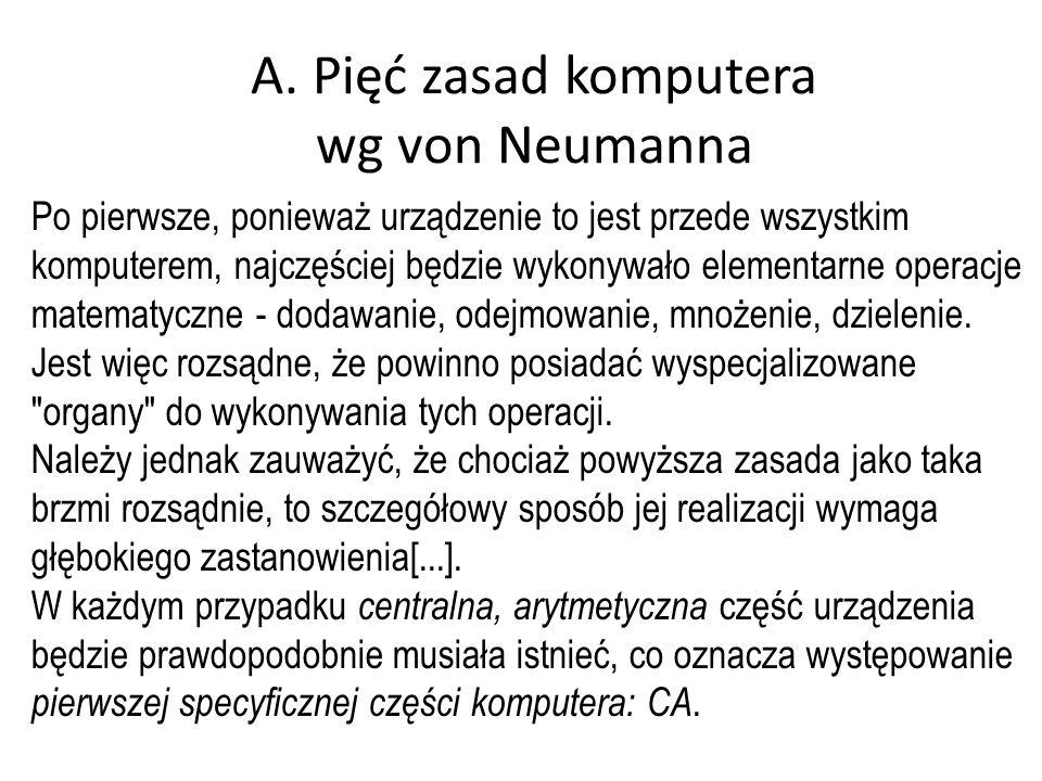 A. Pięć zasad komputera wg von Neumanna Po pierwsze, ponieważ urządzenie to jest przede wszystkim komputerem, najczęściej będzie wykonywało elementarn