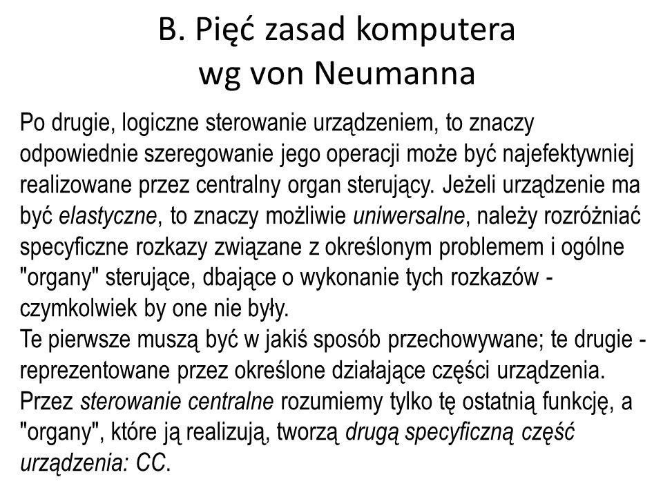 B. Pięć zasad komputera wg von Neumanna Po drugie, logiczne sterowanie urządzeniem, to znaczy odpowiednie szeregowanie jego operacji może być najefekt