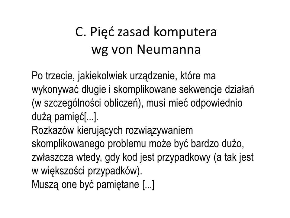 C. Pięć zasad komputera wg von Neumanna Po trzecie, jakiekolwiek urządzenie, które ma wykonywać długie i skomplikowane sekwencje działań (w szczególno