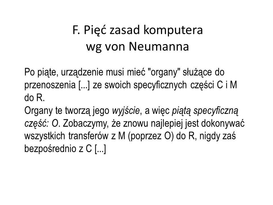 F. Pięć zasad komputera wg von Neumanna Po piąte, urządzenie musi mieć