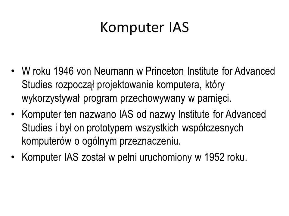 Komputer IAS W roku 1946 von Neumann w Princeton Institute for Advanced Studies rozpoczął projektowanie komputera, który wykorzystywał program przecho