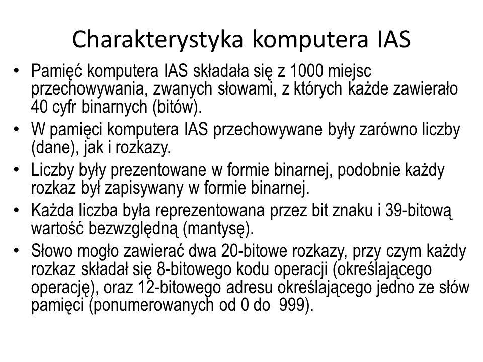 Charakterystyka komputera IAS Pamięć komputera IAS składała się z 1000 miejsc przechowywania, zwanych słowami, z których każde zawierało 40 cyfr binar