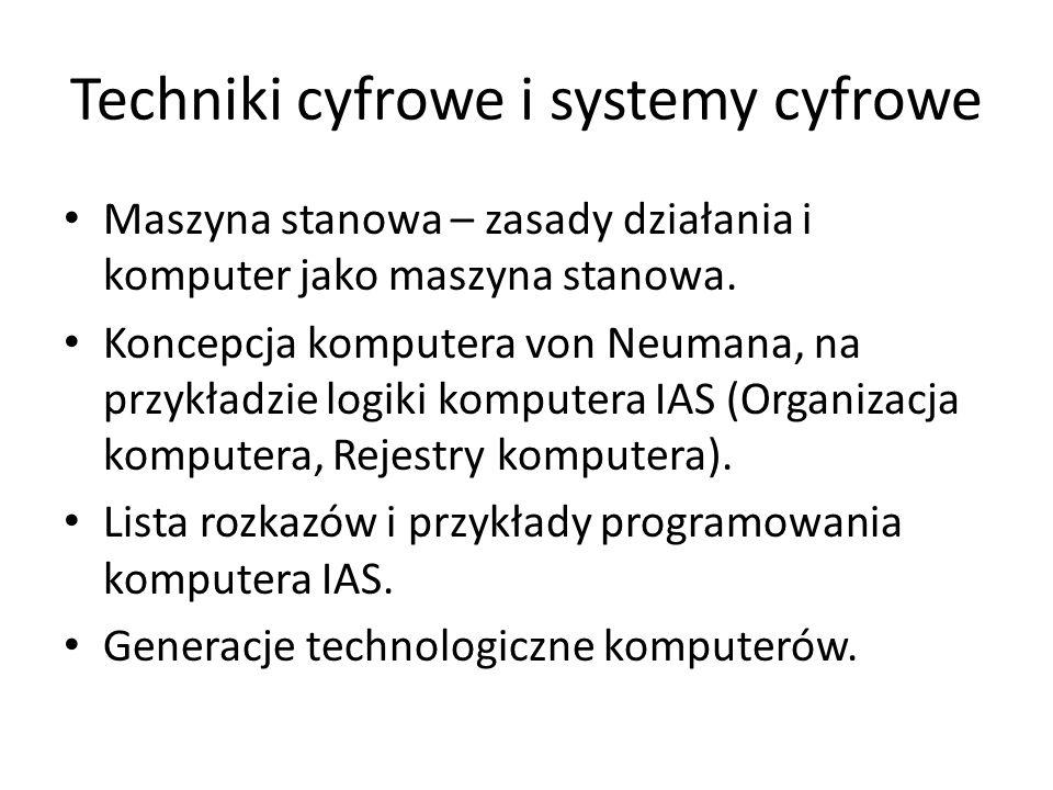Techniki cyfrowe i systemy cyfrowe Maszyna stanowa – zasady działania i komputer jako maszyna stanowa. Koncepcja komputera von Neumana, na przykładzie