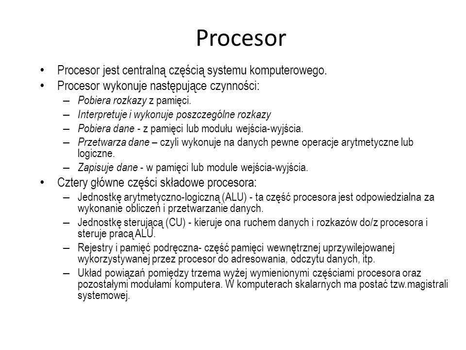Procesor Procesor jest centralną częścią systemu komputerowego. Procesor wykonuje następujące czynności: – Pobiera rozkazy z pamięci. – Interpretuje i