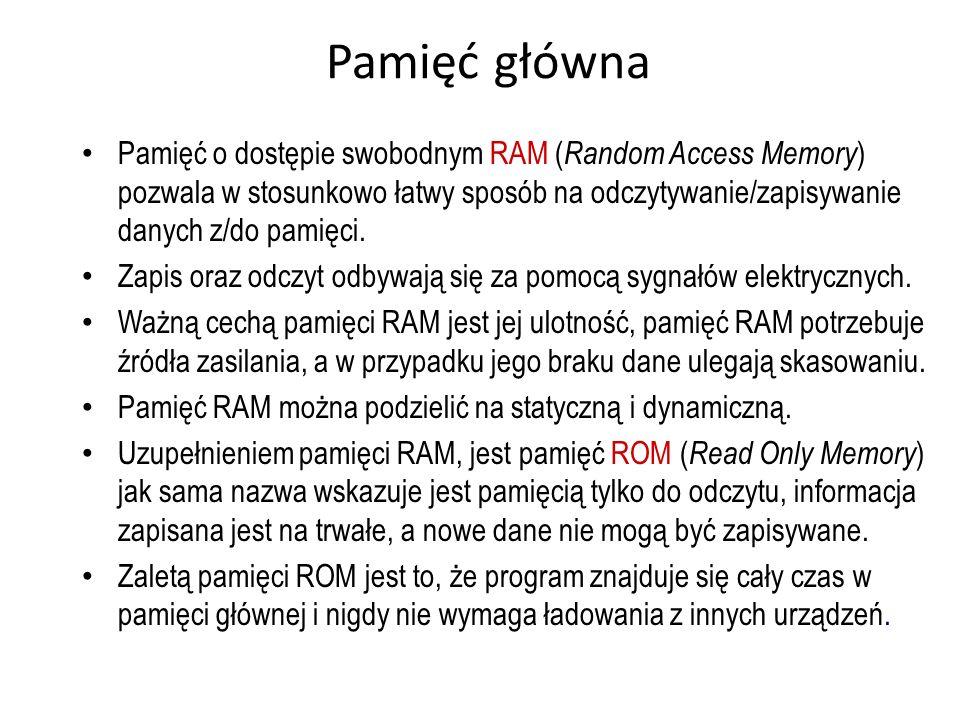Pamięć główna Pamięć o dostępie swobodnym RAM ( Random Access Memory ) pozwala w stosunkowo łatwy sposób na odczytywanie/zapisywanie danych z/do pamię