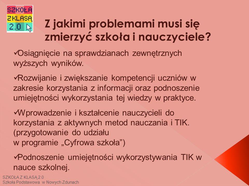 SZKOŁA Z KLASĄ 2.0 Szkoła Podstawowa w Nowych Zdunach Z jakimi problemami musi się zmierzyć szkoła i nauczyciele.