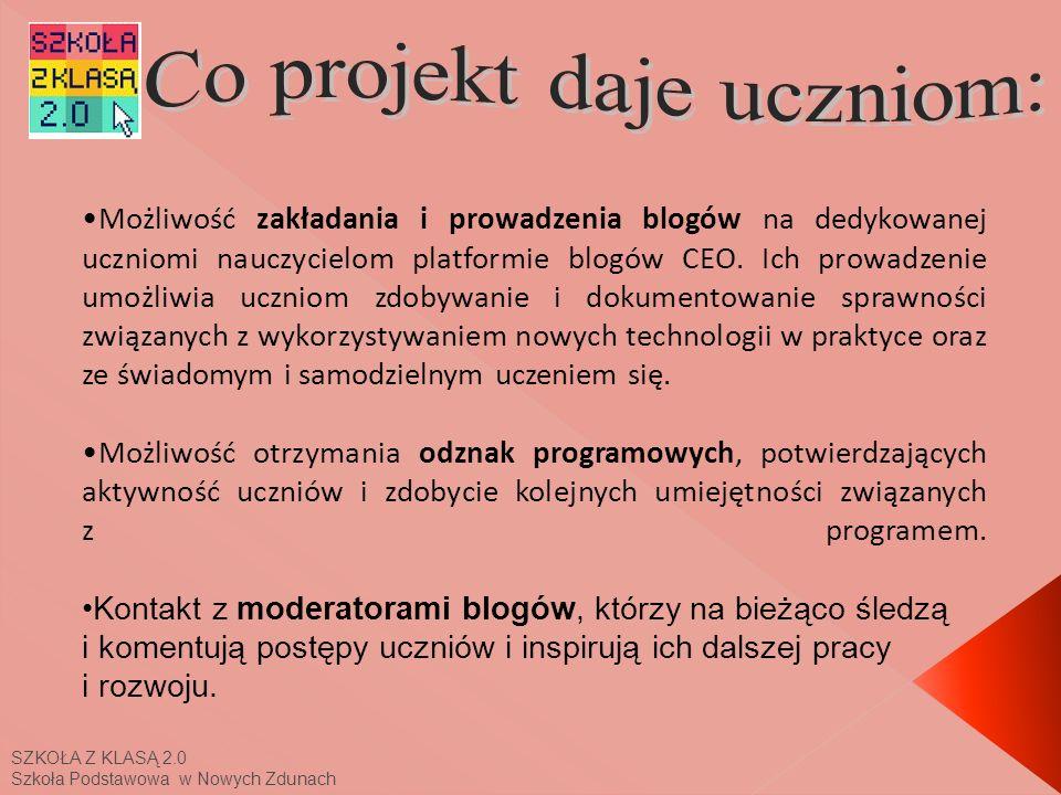 SZKOŁA Z KLASĄ 2.0 Szkoła Podstawowa w Nowych Zdunach Możliwość zakładania i prowadzenia blogów na dedykowanej uczniomi nauczycielom platformie blogów CEO.