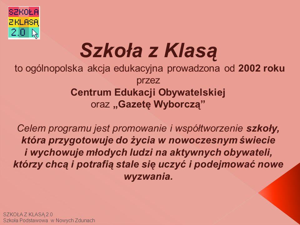 SZKOŁA Z KLASĄ 2.0 Szkoła Podstawowa w Nowych Zdunach Od września 2010 roku w ramach kolejnej odsłony akcji, Szkoły z Klasą 2.0, projekt skupia się na mądrym wprowadzaniu i wykorzystywaniu nowych technologii informacyjno-komunikacyjnych (TIK) w codziennej pracy szkolnej.