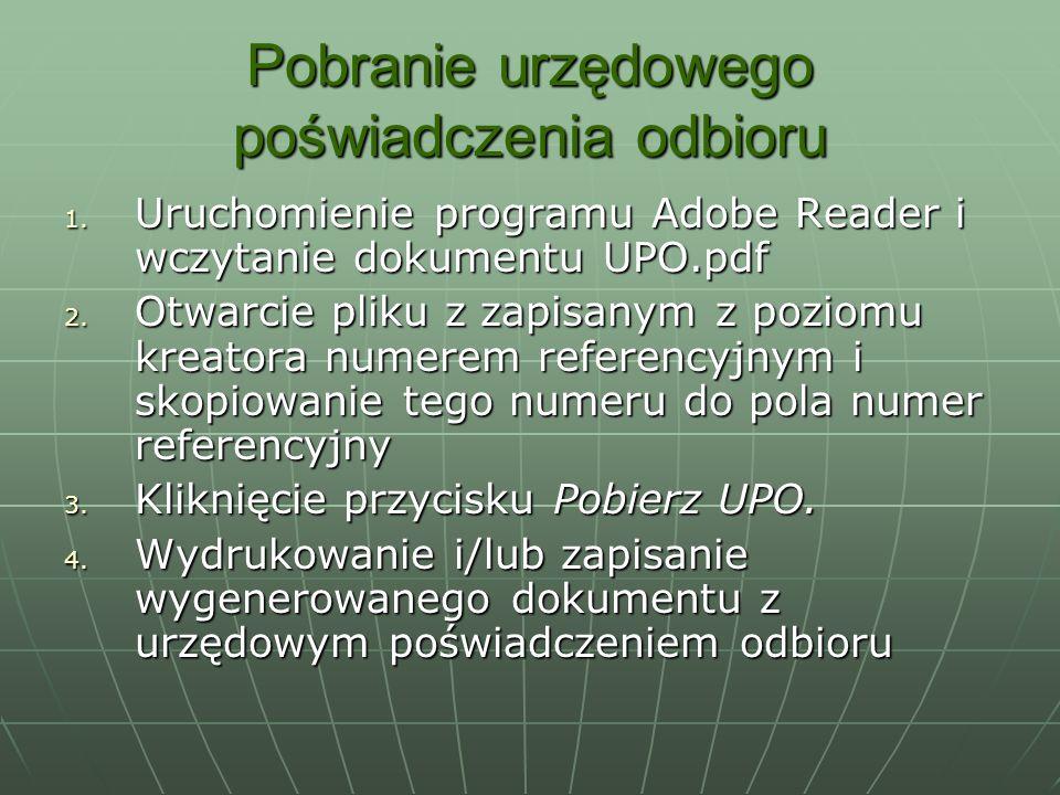 Pobranie urzędowego poświadczenia odbioru 1. Uruchomienie programu Adobe Reader i wczytanie dokumentu UPO.pdf 2. Otwarcie pliku z zapisanym z poziomu