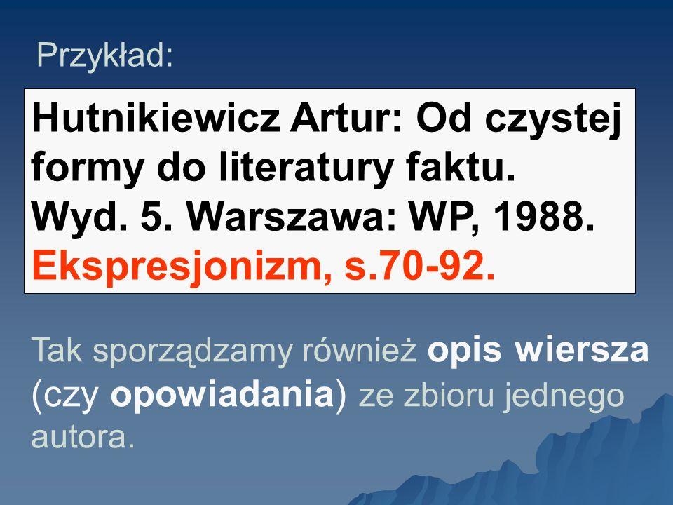 Przykład: Hutnikiewicz Artur: Od czystej formy do literatury faktu.