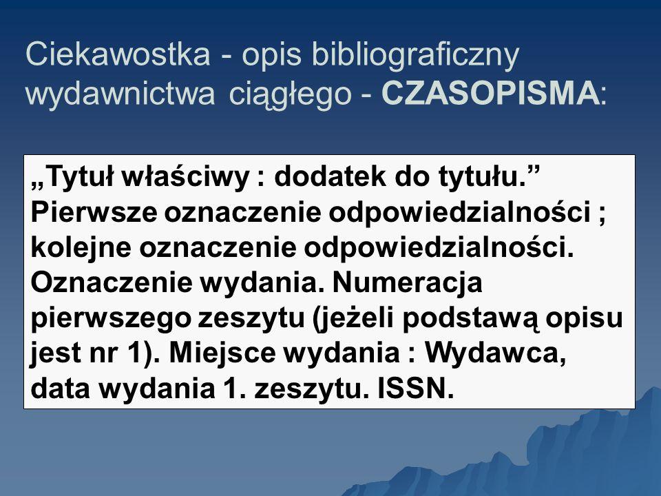 Ciekawostka - opis bibliograficzny wydawnictwa ciągłego - CZASOPISMA: Tytuł właściwy : dodatek do tytułu.