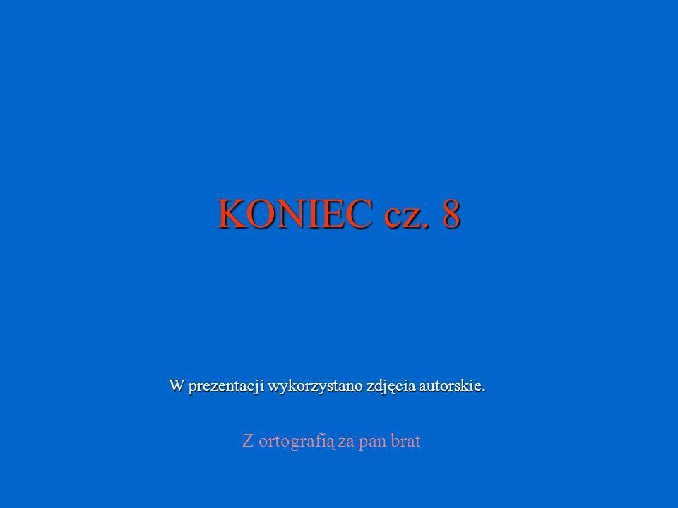 KONIEC cz. 8 Z ortografią za pan brat W prezentacji wykorzystano zdjęcia autorskie.