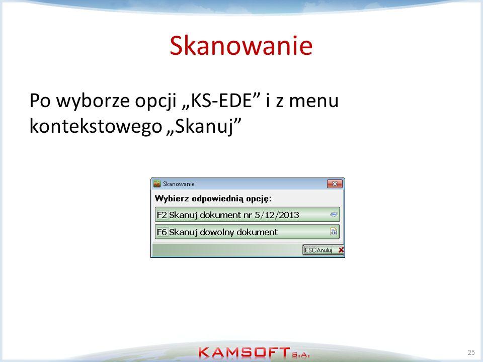 Skanowanie Po wyborze opcji KS-EDE i z menu kontekstowego Skanuj 25