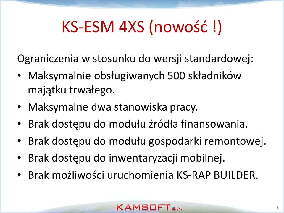 KS-ESM 4XS Porównanie cen Wersja STANDARD: Wersja 4XS: 9 KS-ESM do 50 składników majątku 1 080,00 zł KS-ESM do 150 składników majątku 2 170,00 zł KS-ESM powyżej 150 składników majątku - stanowisko 1 4 350,00 zł KS-ESM 4XS do 50 składników majątku 540,00 zł KS-ESM 4XS do 150 składników majątku 1 085,00 zł KS-ESM 4XS do 500 składników majątku 2 175,00 zł