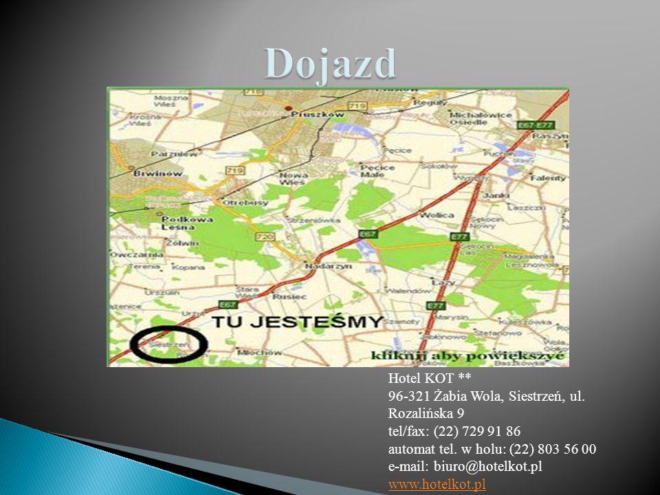Hotel KOT ** 96-321 Żabia Wola, Siestrzeń, ul. Rozalińska 9 tel/fax: (22) 729 91 86 automat tel. w holu: (22) 803 56 00 e-mail: biuro@hotelkot.pl www.