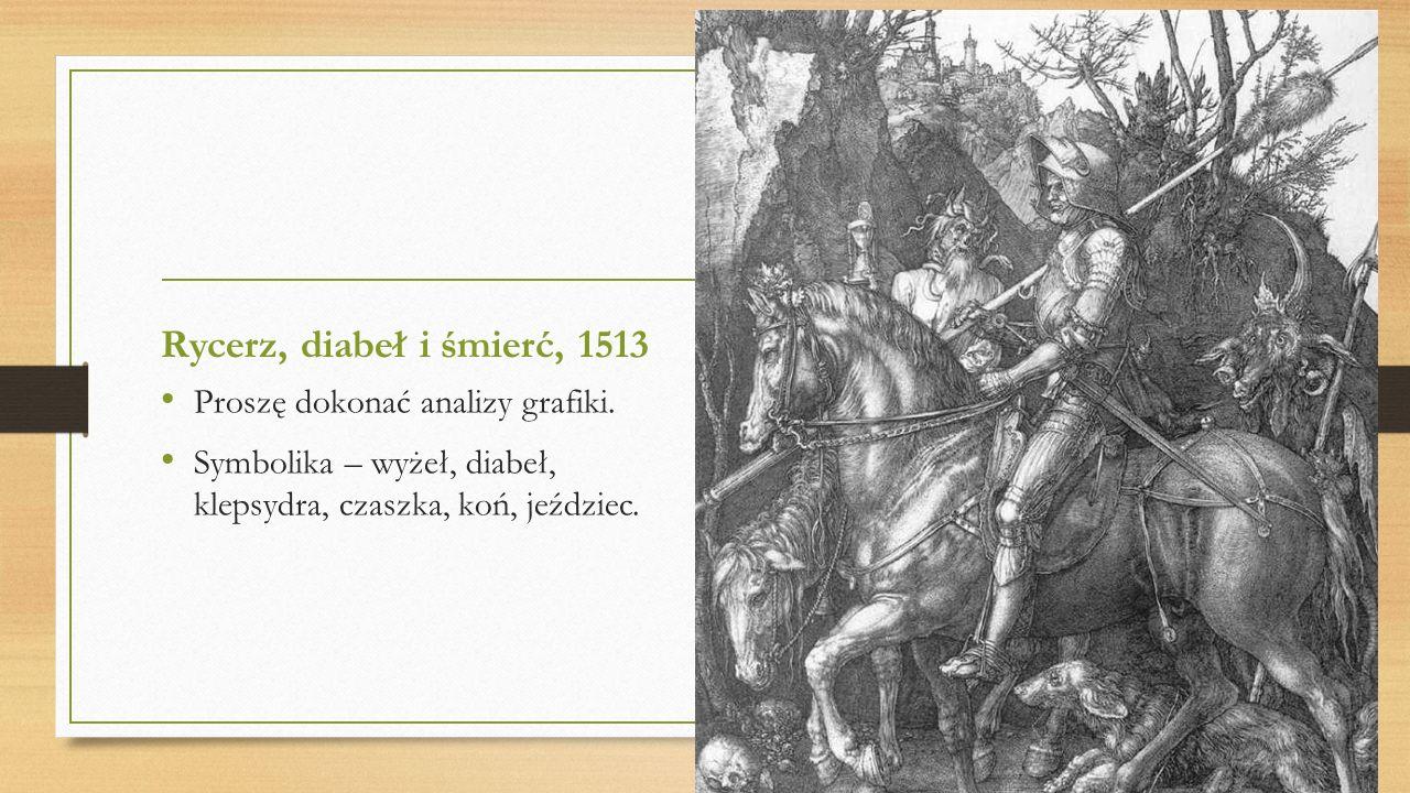 Rycerz, diabeł i śmierć, 1513 Proszę dokonać analizy grafiki. Symbolika – wyżeł, diabeł, klepsydra, czaszka, koń, jeździec.